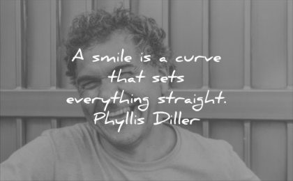 Quote, A smile is a curve that sets everything straight. Phyllis Diller.